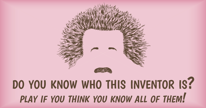 We bet you don't know a thing about who invented these things!