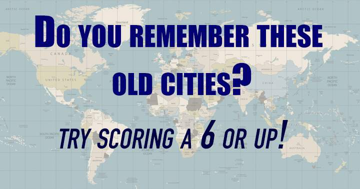 Do you remember these old cities?